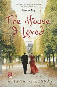 THE HOUSE I LOVED. From Tatiana de Rosnay, the New York Times bestselling author of Sarah's Key and A Secret Kept, comes The House I Loved, an absorbing new novel about one woman's resistance during an époque that shook Paris to its very core