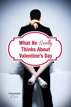 What He REALLY Thinks About Valentine's Day (trust me - you want to read this) - It will make you LOL! @toulousentonic Humor | Parenting | Marriage | Love
