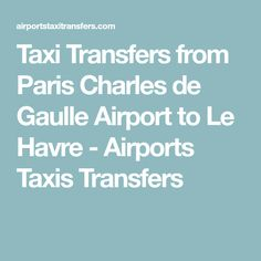 Taxi Transfers from Paris Charles de Gaulle Airport to Le Havre - Airports Taxis Transfers