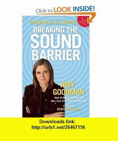 Breaking the Sound Barrier (9781931859998) Amy Goodman, Bill Moyers , ISBN-10: 193185999X  , ISBN-13: 978-1931859998 ,  , tutorials , pdf , ebook , torrent , downloads , rapidshare , filesonic , hotfile , megaupload , fileserve