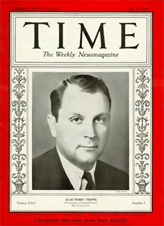 Juan Trippe - Founder of Pan Am Airways. Time Magazine Cover - July 1933. Aircraft manufacturers always told Juan Trippe that his requirements were impossible to meet, yet they met them. He challenged the aircraft engineers to make the impossible possible and they did.
