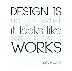 design is not just what it looks like..design is how it works #SteveJobs
