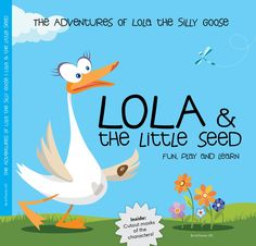 Lola and the Little Seed by The Adventures of Silly Goose Lola  The Adventures of Lola the Silly Goose are playful and educational books for kids 4+ years old. In this story, Lola learns what happens during the pollination process. Using fun illustrations, the book explains how pollination occurs.  Children book produced by  ArtTracer Publishing