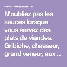 N'oubliez pas les sauces lorsque vous servez des plats de viandes. Gribiche, chasseur, grand veneur, aux agrumes ou à la moutarde, il y en aura pour tous les goûts!
