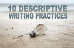 10 Descriptive Writing Practices - Descriptive writing is the art of painting a picture with words. In fiction, we describe settings and characters. In poetry, we describe scenes, experiences, and emotions. In creative nonfiction, we describe reality...