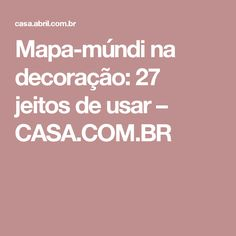 Mapa-múndi na decoração: 27 jeitos de usar – CASA.COM.BR