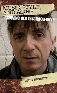 Music, Style, and Aging: Growing Old Disgracefully? by Andy Bennett.