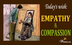 Empathy & Compassion 7/14/12    You can put both into action at www.wishadoo.org