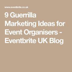 9 Guerrilla Marketing Ideas for Event Organisers - Eventbrite UK Blog