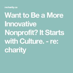 Want to Be a More Innovative Nonprofit? It Starts with Culture. - re: charity