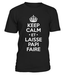 KEEP CALM ET LAISSE PAPI FAIRE  #gift #idea #shirt #image #mother #father #mom#dad #son #papa #suppermom #supperfather #coffemugs