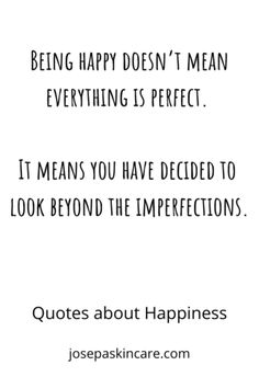 Being happy doesn't mean everything is perfect. It means you have decided to look beyond the imperfections. Quotes To Live By, Love Quotes, Inspirational Quotes, Smile Quotes, Happy Quotes, Positive Vibes, Positive Quotes, Imperfection Quotes, Learning To Let Go