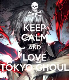 Keep Calm And Love Tokyo Ghoul