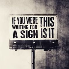 If you were waiting for a sign, this is it!