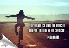 """""""La felicidad es a veces una bendición, pero por lo general es una conquista."""" Paulo Coelho  #frases"""