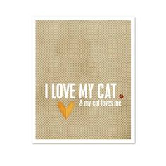 I Love My Cat and My Cat Loves Me - Modern Graphic Print for the Cat Lover - Gifts Under 20 - Latte Dot Background - 8x10. $15.00, via Etsy.