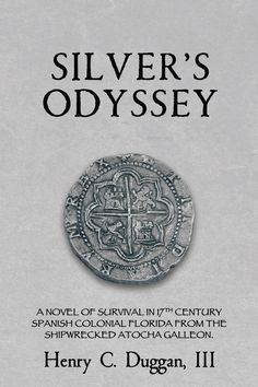 Henry C. Duggan,III (UGA '63) SILVER'S ODYSSEY is a historical fiction survival story in Florida from the 1622 shipwrecked Atocha silver galleon off the Keys.