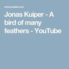 Jonas Kuiper - A bird of many feathers - YouTube