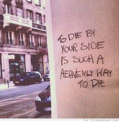 To die by your side is such a heavenly way to die