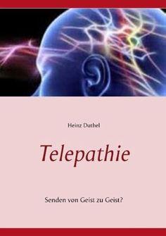 Telepathie- Senden von Geist zu Geist? http://dld.bz/eBpqH #HeinzDuthel #books #buch #Deutschland #lesen #novels #schriftsteller #pressebank