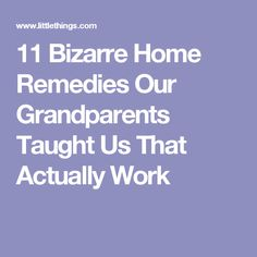 11 Bizarre Home Remedies Our Grandparents Taught Us That Actually Work