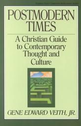 Postmodern Times: A Christian Guide to Contemporary Thought and Culture (Turning Point Christian Worldview Series): Veith Jr., Gene Edward