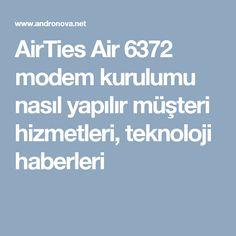 AirTies Air 6372 modem kurulumu nasıl yapılır müşteri hizmetleri, teknoloji haberleri