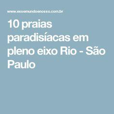10 praias paradisíacas em pleno eixo Rio - São Paulo