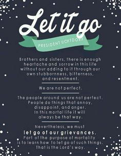 Learn to let go. It's the Lord's way. Forgive. Move forward.