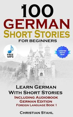 100 German Short Stories for Beginners Learn German with Stories Including Audiobook German Edition Foreign Language Book 1 ebook by Christian Stahl - Rakuten Kobo German Language Learning, Learn A New Language, Foreign Language, English Language, Dual Language, German Grammar, German Words, German To English, Germany Memes