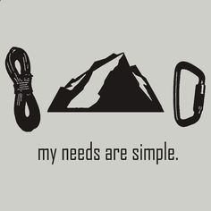 Simple Needs Rock Climbing TShirts Hoodies by Anna Nelson Redbubble need to remember this for a Christmas present Glamping, Climbing Outfits, Climbing Clothes, Trekking, Escalade, Ice Climbing, Climbing Girl, Mountaineering, Climbers