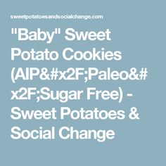 """Baby"" Sweet Potato Cookies (AIP/Paleo/Sugar Free) - Sweet Potatoes & Social Change"