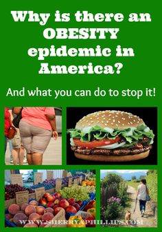 Why is there an Obesity epidemic in America?  Find out how you can stop it at http://sherryaphillips.com/obesity-epidemic-america/ #Health #Wellness #Fitness #Longevity
