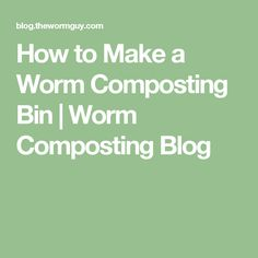 How to Make a Worm Composting Bin | Worm Composting Blog