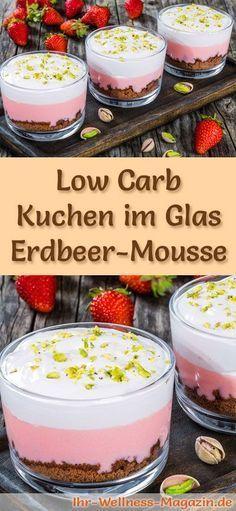 Rezept: Low Carb Erdbeer-Mousse-Kuchen im Glas - ein kalorienreduziertes Low Carb Kuchen-Dessert im Glas - ohne Getreidemehl und ohne Zusatz von Zucker zubereitet ...