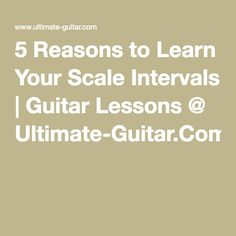 5 Reasons to Learn Your Scale Intervals | Guitar Lessons @ Ultimate-Guitar.Com