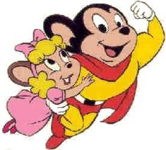 """Mighty Mouse"" cartoon show -- ♪ Heeere I come to save the day! ♫"