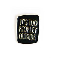 It's too Peopley Outside Enamel Pin