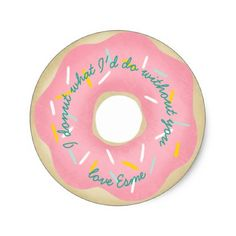 I donut what I'd do without you. Classic Round Sticker - fun gifts funny diy customize personal
