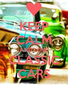 KEEP CALM AND LOVE CLASSIC CARS