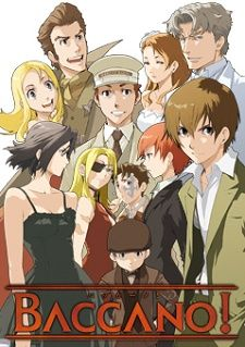 Baccano!: If you don't love this show, I will judge you. It's that amazing. I'm sorry, but come on. It's got immortal New York mobsters.