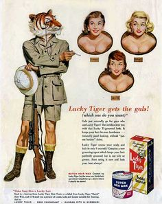 """""""Lucky Tiger gets the gals!""""...just bag the ones you want and mount them on the wall...vintage hair tonic ad."""