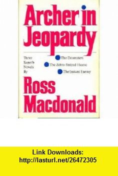 Archer in Jeopardy  (The Doomsters, The Zebra-Striped Hearse,  The Instant Enemy) by Ross Macdonald