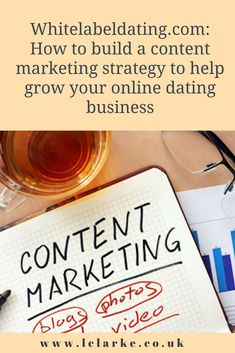 Whitelabeldating.com: How to build a content marketing strategy to help grow your online dating business