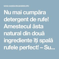 Nu mai cumpăra detergent de rufe! Amestecul ăsta natural din două ingrediente îți spală rufele perfect! – Surplus de Sănătate Experiment, Home Hacks, Good To Know, Home Remedies, Cleaning Hacks, Household, Homemade, How To Plan, Health