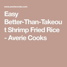 Easy Better-Than-Takeout Shrimp Fried Rice - Averie Cooks