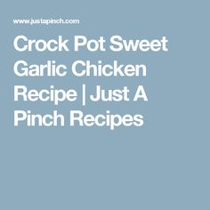 Crock Pot Sweet Garlic Chicken Recipe | Just A Pinch Recipes