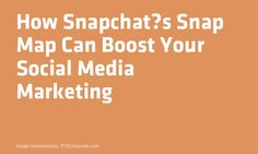 How Snap#Chats Snap Map Can Boost Your Social Media #Marketing