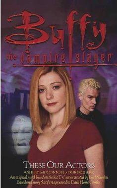 These Our Actors Buffy The Vampire Slayer Dori Kogler Ashley McConnell Ve 0743450345 Drama Class, Personal Library, Mass Market, Joss Whedon, Buffy The Vampire Slayer, Dark Horse, Dory, Tv Series, My Books