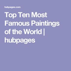 Top Ten Most Famous Paintings of the World   hubpages